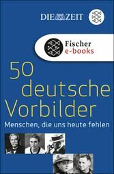 50 deutsche Vorbilder Menschen, die uns heute fehlen