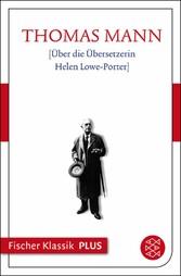 [Über die Übersetzerin Helen Lowe-Porter] Fischer Klassik PLUS