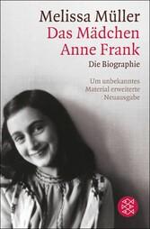 Das Mädchen Anne Frank Die Biographie