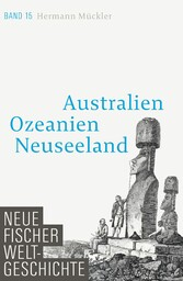 Neue Fischer Weltgeschichte. Band 15 Australien, Ozeanien, Neuseeland