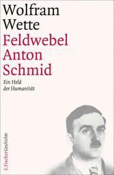 Feldwebel Anton Schmid Ein Held der Humanität