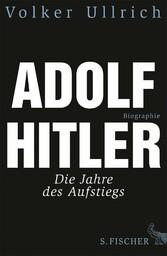 Adolf Hitler Die Jahre des Aufstiegs 1889 - 1939 Biographie