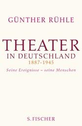 Theater in Deutschland 1887-1945 Seine Ereignisse - seine Menschen