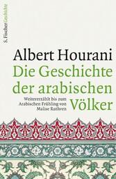 Die Geschichte der arabischen Völker Weitererzählt bis zum Arabischen Frühling von Malise Ruthven