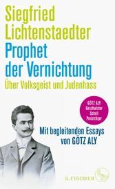 Prophet der Vernichtung. Über Volksgeist und Judenhass Herausgegeben und mit begleitenden Essays von Götz Aly