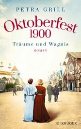 Oktoberfest 1900 - Träume und Wagnis Roman
