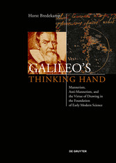 Galileo's Thinking Hand Mannerism, Anti-Mannerism and the Virtue of Drawing in the Foundation of Early Modern Science