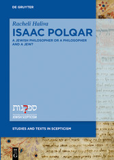 Isaac Polqar-A Jewish Philosopher or a Philosopher and a Jew? Philosophy and Religion in Isaac Polqar's ?Ezer ha-Dat and Te?uvat Epiqoros