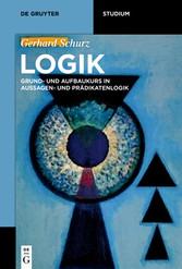 Logik Grund- und Aufbaukurs in Aussagen- und Prädikatenlogik