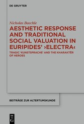 Aesthetic Response and Traditional Social Valuation in Euripides' ?Electra? Tragic ?Kunstsprache? and the ?kharakt?r? of Heroes