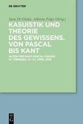 Kasuistik und Theorie des Gewissens. Von Pascal bis Kant Akten der Kant-Pascal-Tagung in Tübingen, 12.-14. April 2018