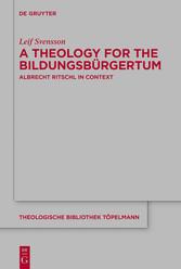 A Theology for the Bildungsbürgertum Albrecht Ritschl in Context