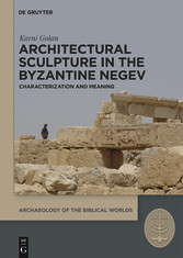 Architectural Sculpture in the Byzantine Negev Characterization and Meaning