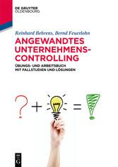 Angewandtes Unternehmenscontrolling Übungs- und Arbeitsbuch mit Fallstudien und Lösungen