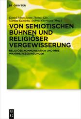Von semiotischen Bühnen und religiöser Vergewisserung Religiöse Kommunikation und ihre Wahrheitsbedingungen Festschrift für Michael Meyer-Blanck