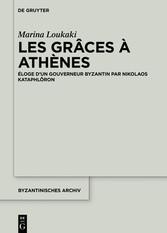 Les Grâces à Athènes Éloge d'un gouverneur byzantin par Nikolaos Kataphlôron