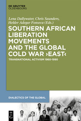 Southern African Liberation Movements and the Global Cold War 'East' Transnational Activism 1960-1990