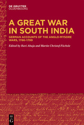 A Great War in South India German Accounts of the Anglo-Mysore Wars, 1766-1799