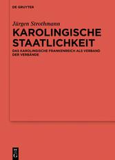 Karolingische Staatlichkeit Das karolingische Frankenreich als Verband der Verbände