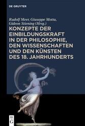 Konzepte der Einbildungskraft in der Philosophie, den Wissenschaften und den Künsten des 18. Jahrhunderts Festschrift zum 65. Geburtstag von Udo Thiel