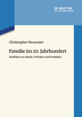 Familie im 20. Jahrhundert Konflikte um Ideale, Politiken und Praktiken