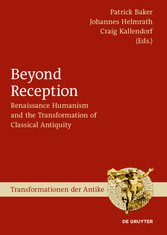 Beyond Reception Renaissance Humanism and the Transformation of Classical Antiquity