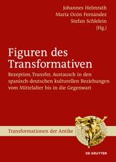 Figuren des Transformativen Rezeption, Transfer, Austausch in den spanisch-deutschen kulturellen Beziehungen vom Mittelalter bis in die Gegenwart
