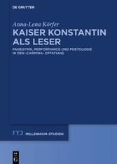 Kaiser Konstantin als Leser Panegyrik, performance und Poetologie in den carmina Optatians