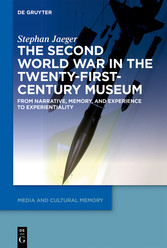 The Second World War in the Twenty-First-Century Museum From Narrative, Memory, and Experience to Experientiality