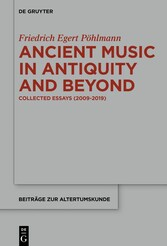 Ancient Music in Antiquity and Beyond Collected Essays (2009-2019)