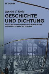 Geschichte und Dichtung Die Ästhetisierung historischen Denkens von Winckelmann bis Fontane
