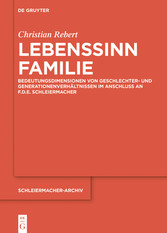 Lebenssinn Familie Bedeutungsdimensionen von Geschlechter- und Generationenverhältnissen im Anschluss an F.D.E. Schleiermacher