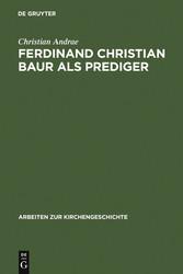 Ferdinand Christian Baur als Prediger Exemplarische Interpretationen zu seinem handschriftlichen Predigtnachlaß