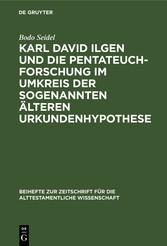 Karl David Ilgen und die Pentateuchforschung im Umkreis der sogenannten Älteren Urkundenhypothese Studien zur Geschichte der exegetischen Hermeneutik in der späten Aufklärung