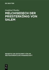 Melchisedech der Priesterkönig von Salem Eine Studie zur Geschichte der Exegese
