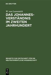 Das Johannes-Verständnis im zweiten Jahrhundert Johannes-Verständnis im zweiten Jahrhundert