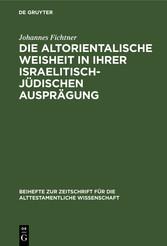 Die altorientalische Weisheit in ihrer israelitisch-jüdischen Ausprägung Eine Studie zur Nationalisierung der Weisheit in Israel