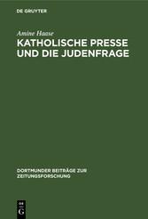 Katholische Presse und die Judenfrage Inhaltsanalyse katholischer Periodika am Ende des 19. Jahrhunderts