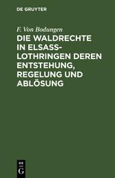 Die Waldrechte in Elsaß-Lothringen deren Entstehung, Regelung und Ablösung
