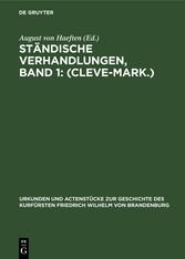 Ständische Verhandlungen, Band 1: (Cleve-Mark.)