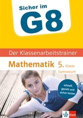 Klett Sicher im G8 Der Klassenarbeitstrainer Mathematik 5. Klasse Schnell, gezielt und sicher testen