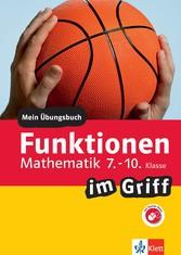 Klett Funktionen im Griff Mathematik 7.-10. Klasse Mein Übungsbuch für Gymnasium und Realschule