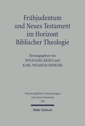 Frühjudentum und Neues Testament im Horizont Biblischer Theologie Mit einem Anhang zum Corpus Judaeo-Hellenisticum Novi Testamenti