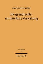Die grundrechtsunmittelbare Verwaltung Zur Dogmatik des Verhältnisses zwischen Gesetz, Verwaltung und Individuum unter dem Grundgesetz