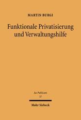 Funktionale Privatisierung und Verwaltungshilfe Staatsaufgabendogmatik - Phänomenologie - Verfassungsrecht
