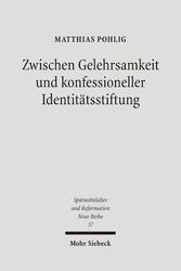 Zwischen Gelehrsamkeit und konfessioneller Identitätsstiftung Lutherische Kirchen- und Universalgeschichtsschreibung 1546-1617