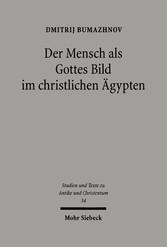 Der Mensch als Gottes Bild im christlichen Ägypten Studien zu Gen 1,26 in zwei koptischen Quellen des 4.-5. Jahrhunderts