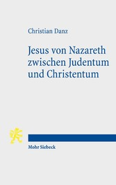 Jesus von Nazareth zwischen Judentum und Christentum Eine christologische und religionstheologische Skizze
