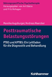 Posttraumatische Belastungsstörungen PTBS und KPTBS: Ein Leitfaden für die Diagnostik und Behandlung