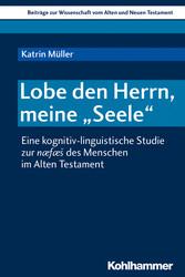 Lobe den Herrn, meine 'Seele' Eine kognitiv-linguistische Studie zur næfæs des Menschen im Alten Testament